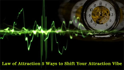 law of attraction shift your attraction vibe