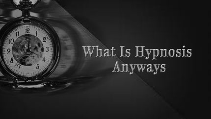 what is hypnosis anyways